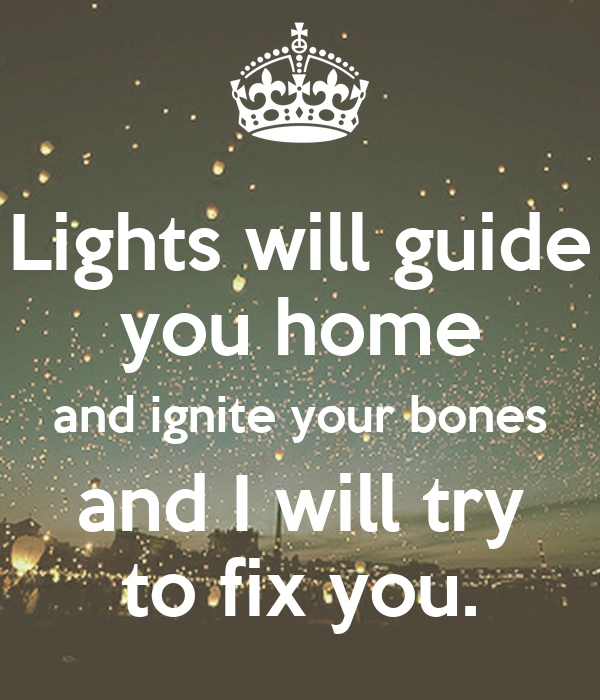 Lights will guide you home and ignite your bones tattoo